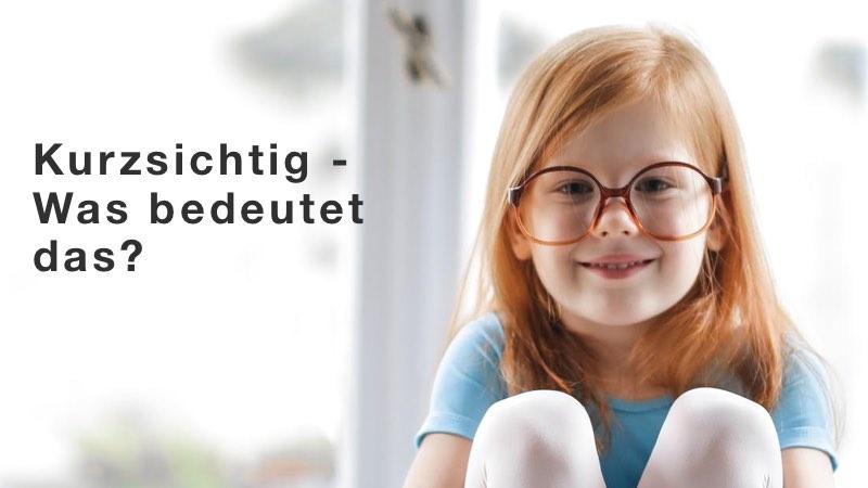 Der text zeigt ein Mädchen mit einer Brille und den Text Kurzsichtig - Was bedeutet das?
