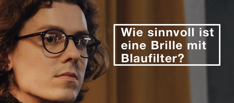 Das Bild zeigt einen Mann mit Brille und den Text Wie sinnvoll ist eine Brille mit Blaufilter?